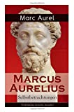 Marcus Aurelius: Selbstbetrachtungen (Vollständige deutsche Ausgabe) - Marc Aurel
