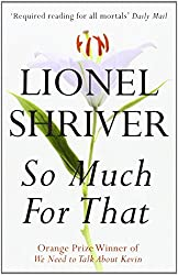 So Much for That by Lionel Shriver (17-Mar-2011) Paperback