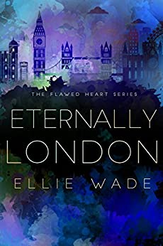 Eternally London (The Flawed Heart Series Book 4) by [Wade, Ellie]