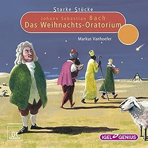 Johann Sebastian Bach: Das Weihnachts-Oratorium: Starke Stücke