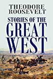 Stories of the  Great West (1909) (With active table of contents) (English Edition)