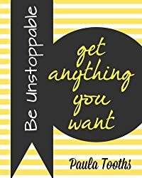 Be Unstoppable: Get Anything You Want