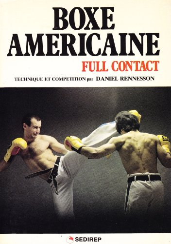 Boxe Américaine-Full Contact. Technique et Compétion Par Daniel Rennesson 1981
