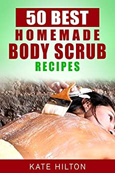50 Best Homemade Body Scrub Recipes (English Edition) par [Hilton, Kate]