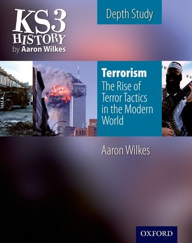 KS3 History by Aaron Wilkes: Terrorism: The Rise of Terror Tactics in the Modern World student book