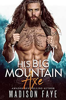 His Big Mountain Axe by [Faye, Madison]