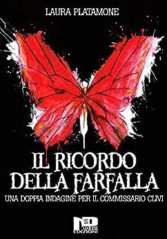 Il ricordo della farfalla: Una doppia indagine per il commissario Clivi di [Laura Platamone]