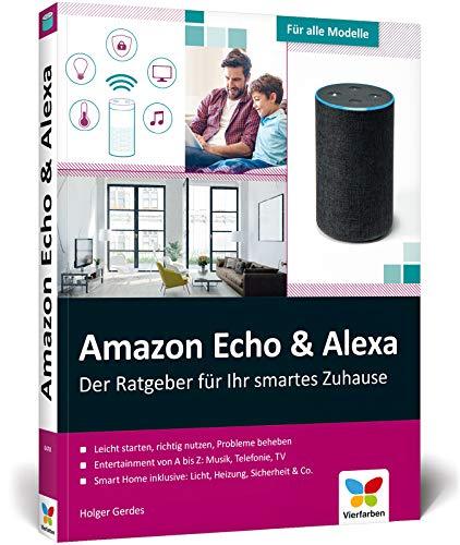 Amazon Echo & Alexa: Der Ratgeber für Ihr smartes Zuhause. So steuern Sie Beleuchtung, Heizung, Telefonie, Sicherheit und Entertainment