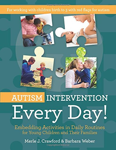 Autism Intervention Every Day!: Embedding Activities in Daily Routines for Young Children and Their Families por Merle J. Crawford