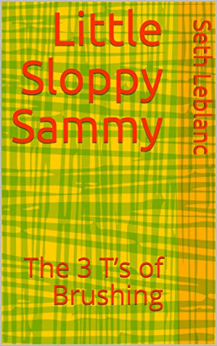 Little Sloppy Sammy: The 3 T's of Brushing (English Edition)