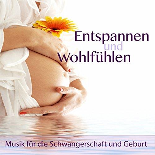 Entspannen und Wohlfühlen: Musik für die Schwangerschaft und Geburt, Beruhigende Musik für Mutter und Baby mit Naturgeräusche,...