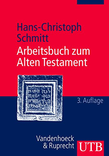 Arbeitsbuch zum Alten Testament: Grundzüge der Geschichte Israels und der alttestamentlichen Schriften
