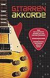 Gitarrenakkorde: Über 360 illustrierte AKKORDE, alle mit: Griffbrettdiagramm