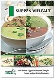 Suppen Vielfalt Rezepte geeignet für den Thermomix: viele delikate Suppen und herzhafte Eintöpfe