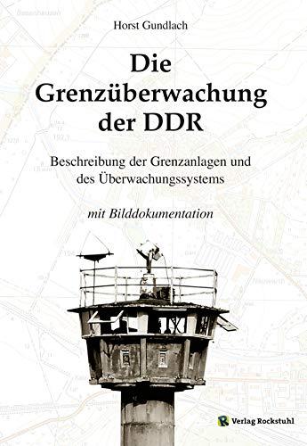 Die Grenzüberwachung der DDR: Staatsgrenze der DDR - Beschreibung der Grenzanlagen und des Überwachungssystems -