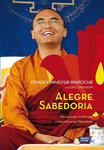 Alegre sabedoria: Abraçando mudanças e encontrando liberdade (Portuguese Edition) por Yongey Mingyur Rinpoche