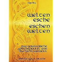 Weltenesche Eschenwelten: Das germanische Götterorakel und Nachschlagewerk