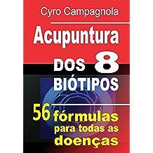 ACUPUNTURA DOS 8 BIÓTIPOS: 56 fórmulas para todas as doenças (Portuguese Edition)
