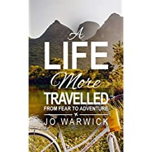 A Life More Travelled: From Fear To The Adventure Of Living (English Edition)