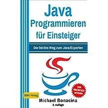 Java Programmieren: für Einsteiger: Der leichte Weg zum Java-Experten (2. Auflage: komplett neu verfasst) (German Edition)