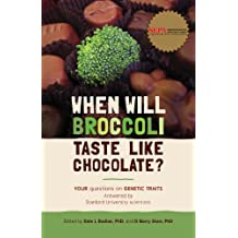 When Will Broccoli Taste Like Chocolate?: Your questions on genetic traits answered by Stanford University scientists (English Edition)
