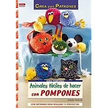 Animales fáciles de hacer con pompones / Animals easy to make with pompoms: Con patrones para realizar 13 proyectos / With Patterns for 13 Projects (Crea con patrones; Serie: Pompones / Pompoms)