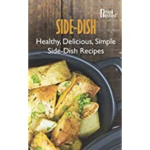 Side-Dish: Healthy, Delicious, Simple Side-Dish Recipes (Tried & Tested, Band 5)