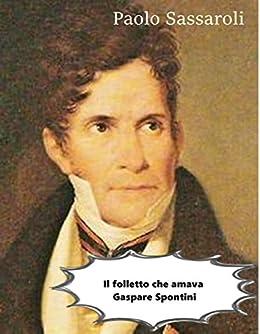 Il folletto che amava Gaspare Spontini (Italian Edition) by [Paolo Sassaroli]