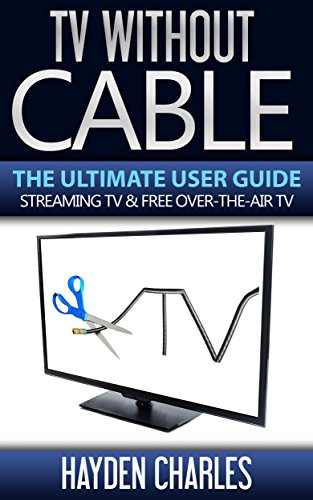 tv-without-cable-the-ultimate-user-guide-streaming-tv-free-over-the-air-tv-internet-tv-book-1-englis