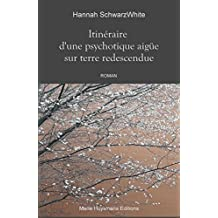 Itinéraire d'une psychotique aigüe sur terre redescendue (French Edition)