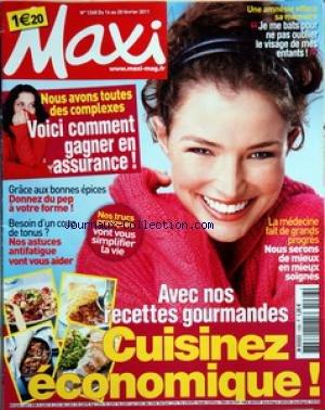 MAXI [No 1268] du 14/02/2011 - JE ME BATS POUR NE PAS OUBLIER LE VISAGE DE MES ENFANTS - NOUS AVONS TOUTES DES COMPLEXES - GRACE AUX BONNES EPICES - DONNEZ DU PEP A VOTRE FORME - NOSASTUCES ANTIFATIGUE - LA MEDECINE FAIT DE GRANDS PROGRES / NOUS SERONS DE MIEUX EN MIEUX SOIGNES - CUISINEZ ECONOMIQUE par Collectif