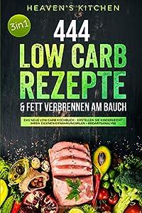 444 Low Carb Rezepte & Fett verbrennen am Bauch: Das neue Low Carb Kochbuch -...
