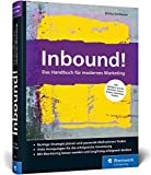 Inbound!: Das Handbuch für modernes Marketing. Strategien und Marketing-Automation mit HubSpot & Co.
