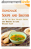 Homemade Soups and Broths: 50 Of the Best Hearty Soups and Broths to Lose Weight Fast! (Easy Healthy Vegetable Soups, Delicious Soup Cookbook, Broth Diet, Soup Diet) (English Edition)