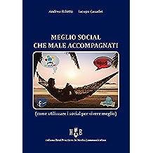 Meglio social che male accompagnati: Come utilizzare i social per vivere meglio (Best Practices in Media Communication)