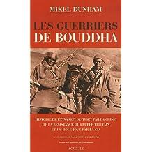 Les guerriers de Bouddha : Une histoire de l'invasion du Tibet par la Chine, de la résistance du peuple tibétain et du rôle joué par la CIA