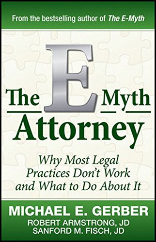 Preisvergleich Produktbild The E-Myth Attorney: Why Most Legal Practices Don't Work and What to Do About It