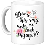 Does This Ring Make Me Look Engaged? - Engagement Gifts For Her 11 Ounce Mug - Engagement Coffee Mugs - Wedding Newly Wed Couple