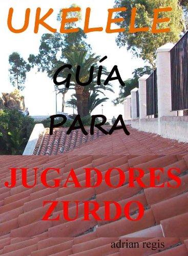 UKELELE  GUÍA PARA JUGADORES ZURDO por Adrian Regis