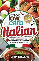 Low Carb Italian Cookbook: 30 Delicious, Guilt Free Low Carb Italian Recipes For Extreme Weight Loss by Linda Stevens (2015-08-16)