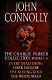 The Charlie Parker Collection 1-4: Every Dead Thing, Dark Hollow, The Killing Kind, T...