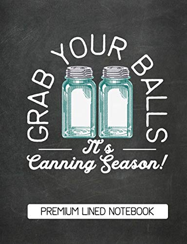 Grab Your Balls It's Canning Season Premium Lined Notebook: Chalkboard Design Blank Canning Notebook Blank Canning Journal Book Retro Vintage Blue Mason Canning Jars Funny Jars Gift Vintage Canning Jar