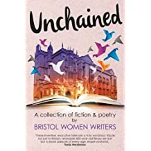 Unchained: A Collection of Fiction & Poetry by Bristol Women Writers