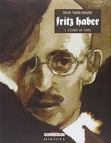 Fritz Haber, Tome 1 : L'esprit du temps