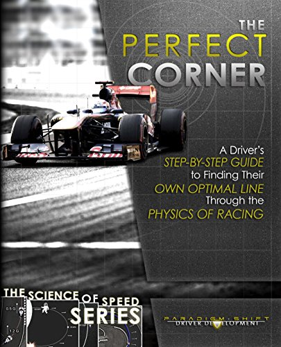 The Perfect Corner: A Driver's Step-by-Step Guide to Finding Their Own Optimal Line Through the Physics of Racing (The Science of Speed Series Book 1) (English Edition) por Paradigm Shift Driver Development