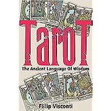Tarot - The Ancient Language Of Wisdom ( Tarot Spreads, Tarot Personality Types, Tarot Arcana, Tarot Secrets ) (English Edition)