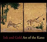 Ink and Gold: Art of the Kano by Fischer, Felice, Kinoshita, Kyoko (2015) Hardcover
