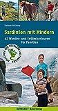 Sardinien mit Kindern: 42 Wander- und Entdeckertouren für Familien (Abenteuer und Erholung für Familien) - Stefanie Holtkamp