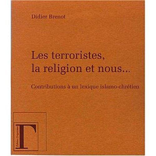 Les terroristes, la religion et nous... : Contribution à un lexique islamo-chrétien de Didier Brenot (1 juin 2007) Broché