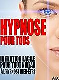 Hypnose pour tous: Initiation facile à l'hypnose bien-être